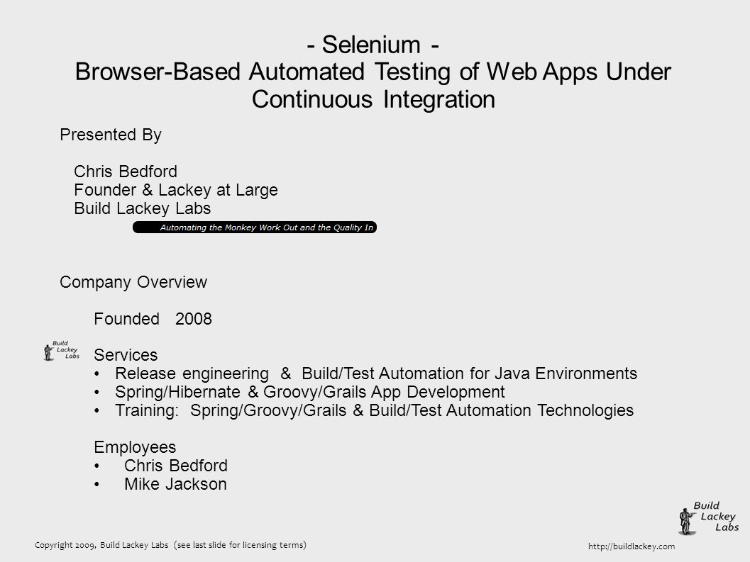 Copyright 2009, Build Lackey Labs (see last slide for licensing terms) http://buildlackey.com - Selenium - Browser-Based Automated Testing of Web Apps