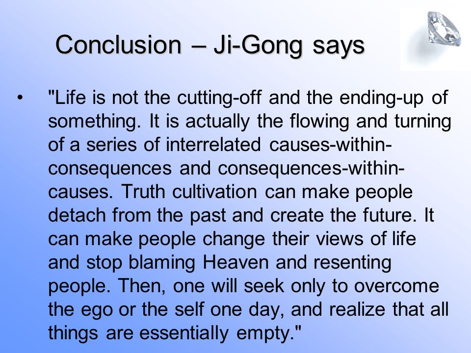 Life is not the cutting-off and the ending-up of something.