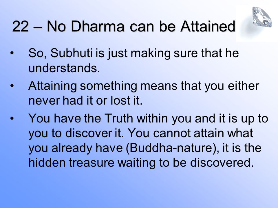 22 – No Dharma can be Attained So, Subhuti is just making sure that he understands.