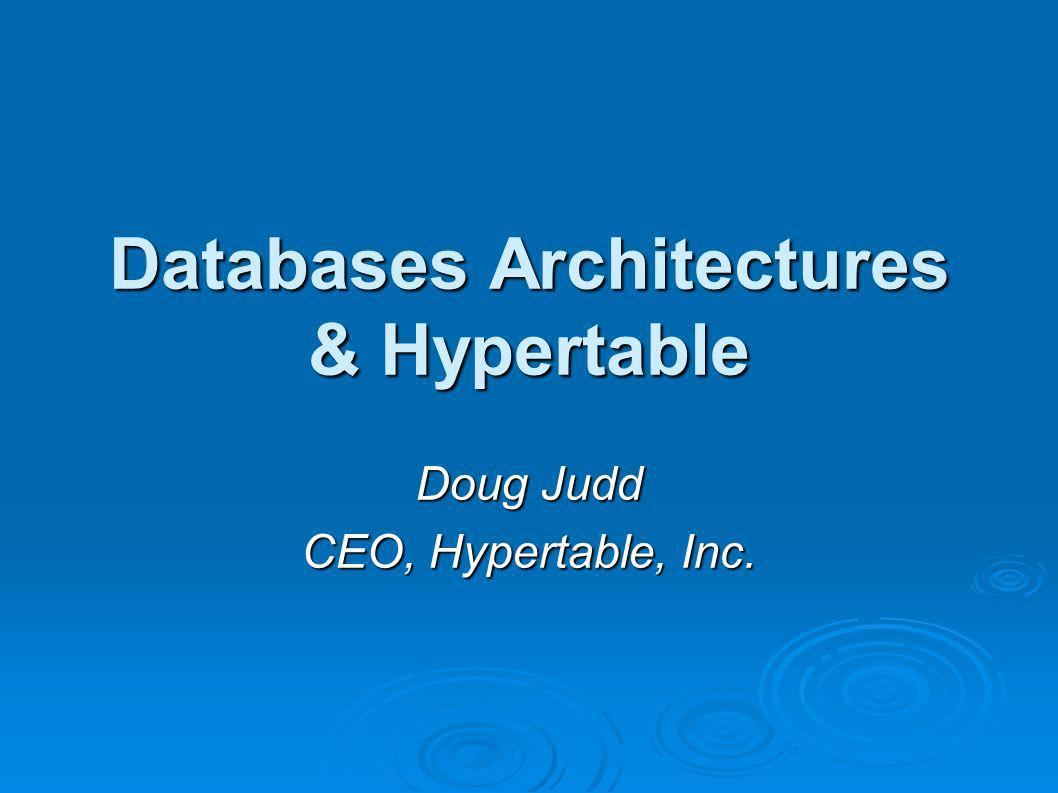 Databases Architectures & Hypertable Doug Judd CEO, Hypertable, Inc.