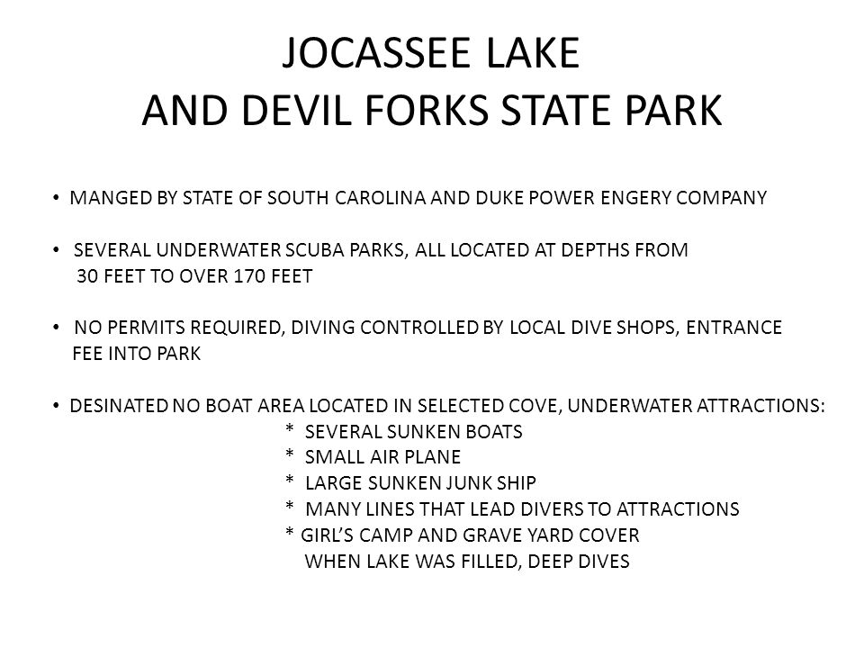 JOCASSEE LAKE AND DEVIL FORKS STATE PARK MANGED BY STATE OF SOUTH CAROLINA AND DUKE POWER ENGERY COMPANY SEVERAL UNDERWATER SCUBA PARKS, ALL LOCATED A