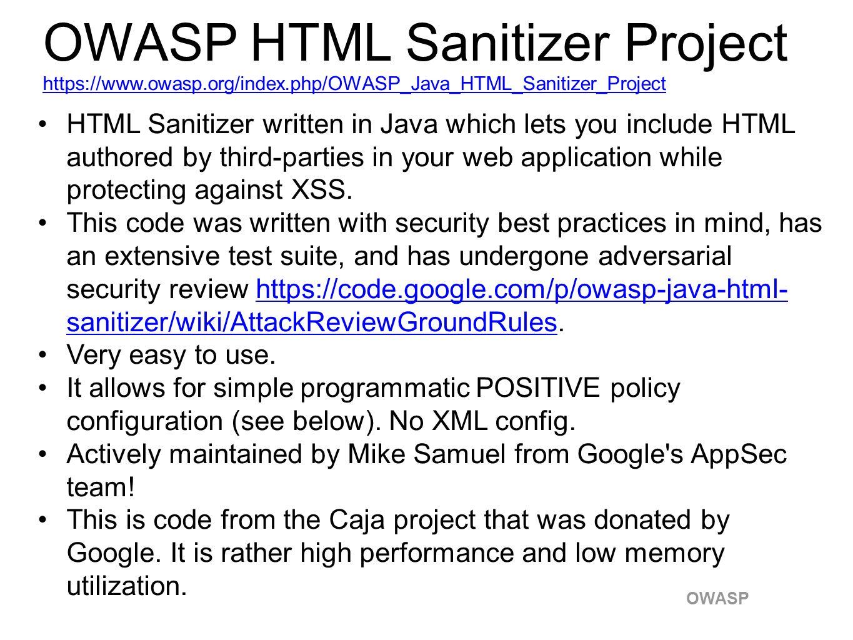 OWASP OWASP HTML Sanitizer Project https://www.owasp.org/index.php/OWASP_Java_HTML_Sanitizer_Project https://www.owasp.org/index.php/OWASP_Java_HTML_S