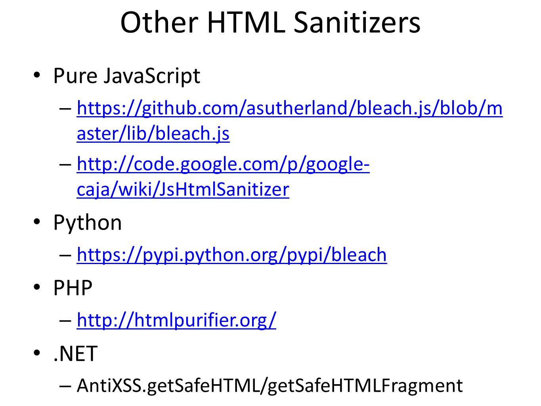 Other HTML Sanitizers Pure JavaScript – https://github.com/asutherland/bleach.js/blob/m aster/lib/bleach.js https://github.com/asutherland/bleach.js/b