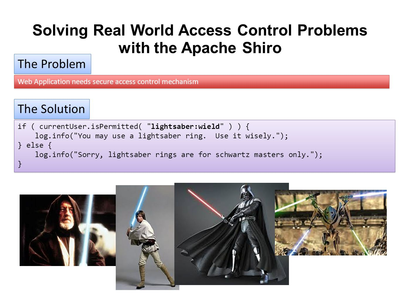 Solving Real World Access Control Problems with the Apache Shiro The Problem Web Application needs secure access control mechanism The Solution if ( c