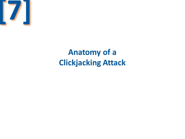 Anatomy of a Clickjacking Attack Anatomy of a Clickjacking Attack [7][7]