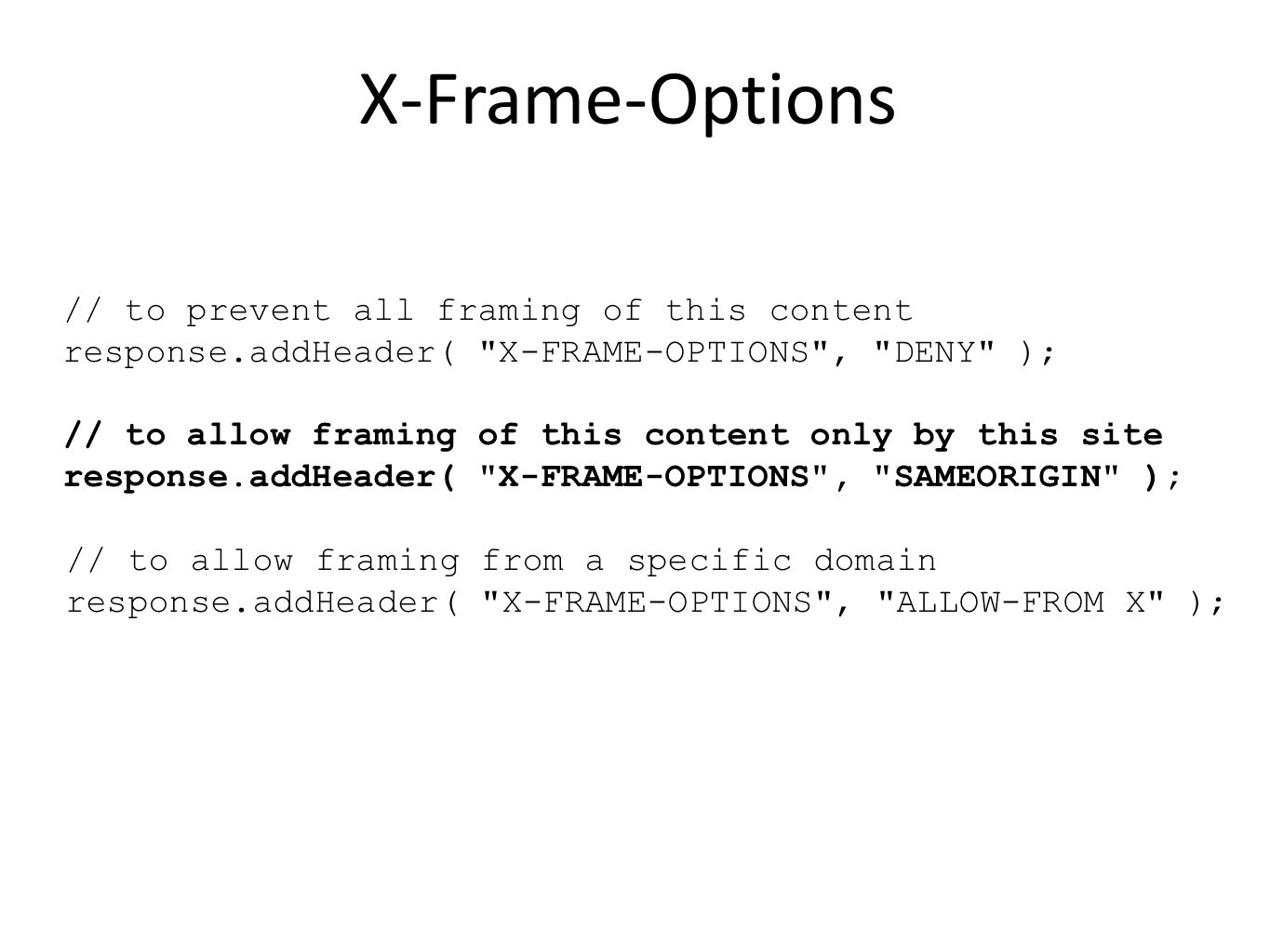 X-Frame-Options // to prevent all framing of this content response.addHeader(