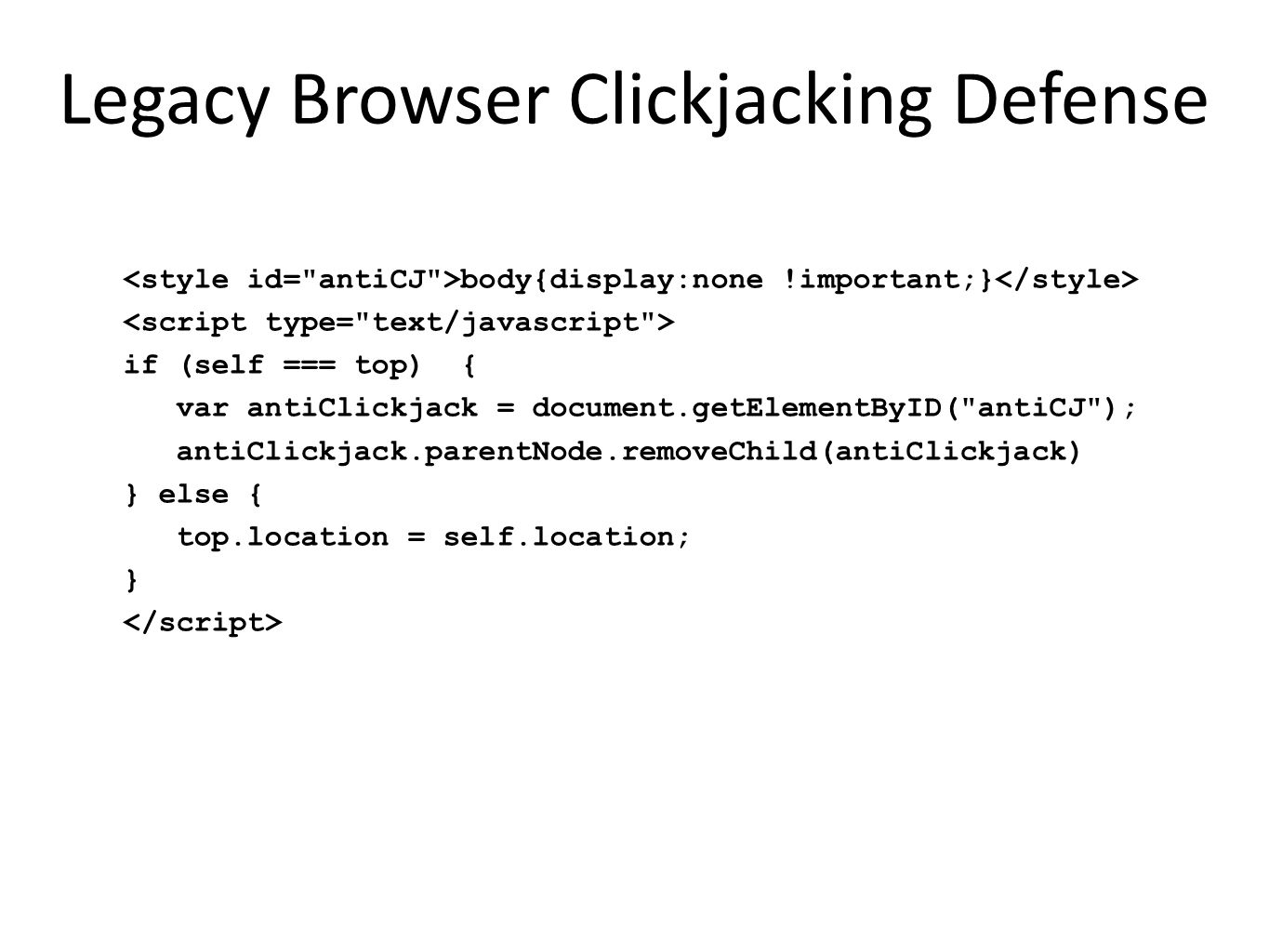 Legacy Browser Clickjacking Defense body{display:none !important;} if (self === top) { var antiClickjack = document.getElementByID(
