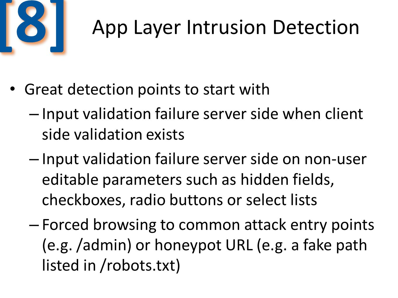 App Layer Intrusion Detection [8][8] Great detection points to start with – Input validation failure server side when client side validation exists –