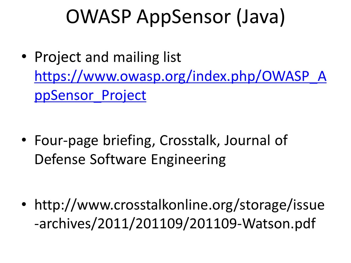OWASP AppSensor (Java) Project and mailing list https://www.owasp.org/index.php/OWASP_A ppSensor_Project https://www.owasp.org/index.php/OWASP_A ppSen