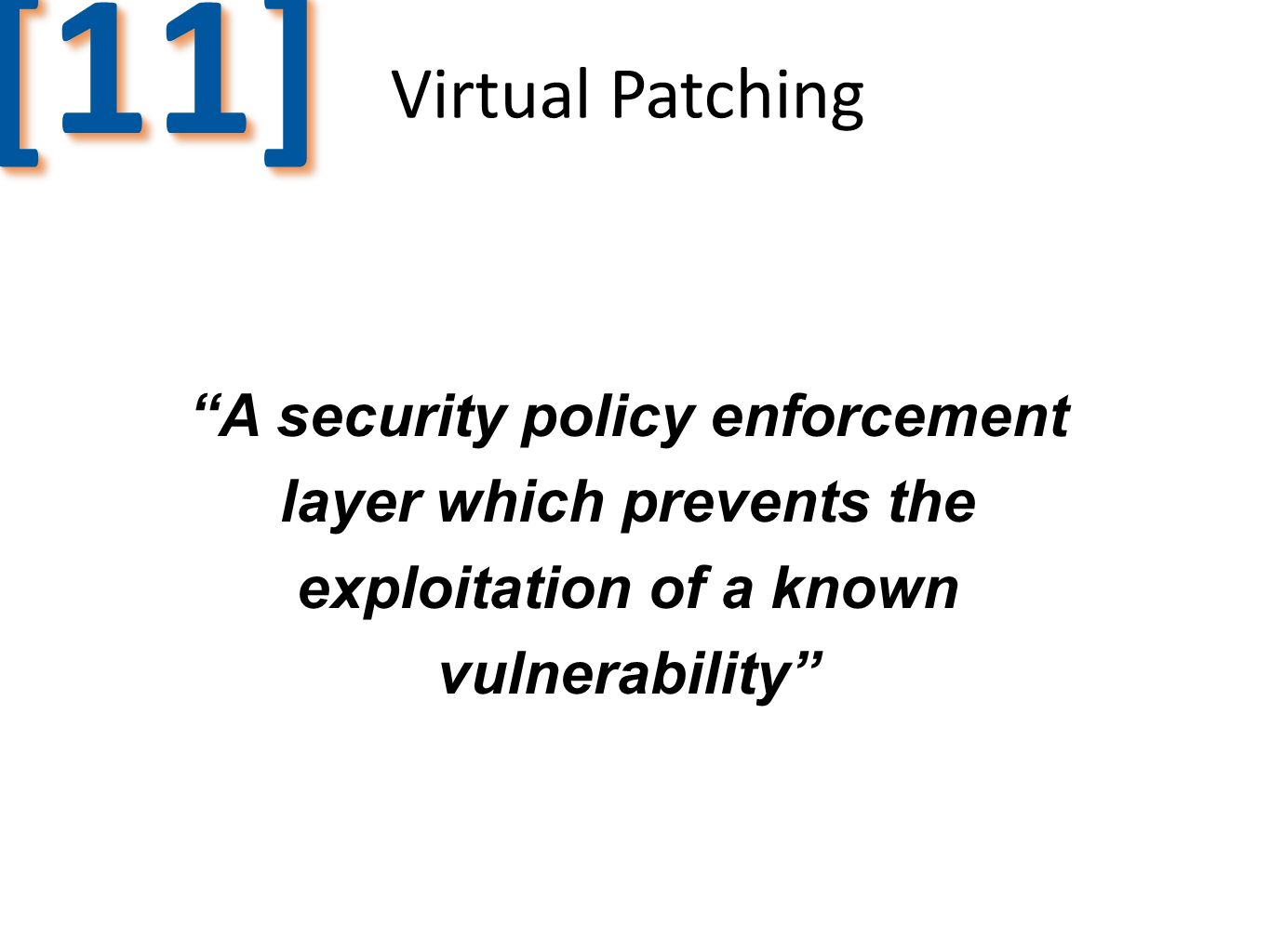 A security policy enforcement layer which prevents the exploitation of a known vulnerability [11][11] Virtual Patching