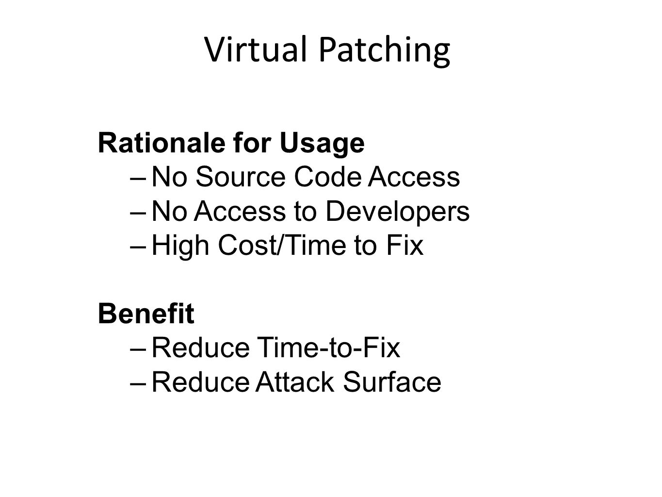 Rationale for Usage –No Source Code Access –No Access to Developers –High Cost/Time to Fix Benefit –Reduce Time-to-Fix –Reduce Attack Surface