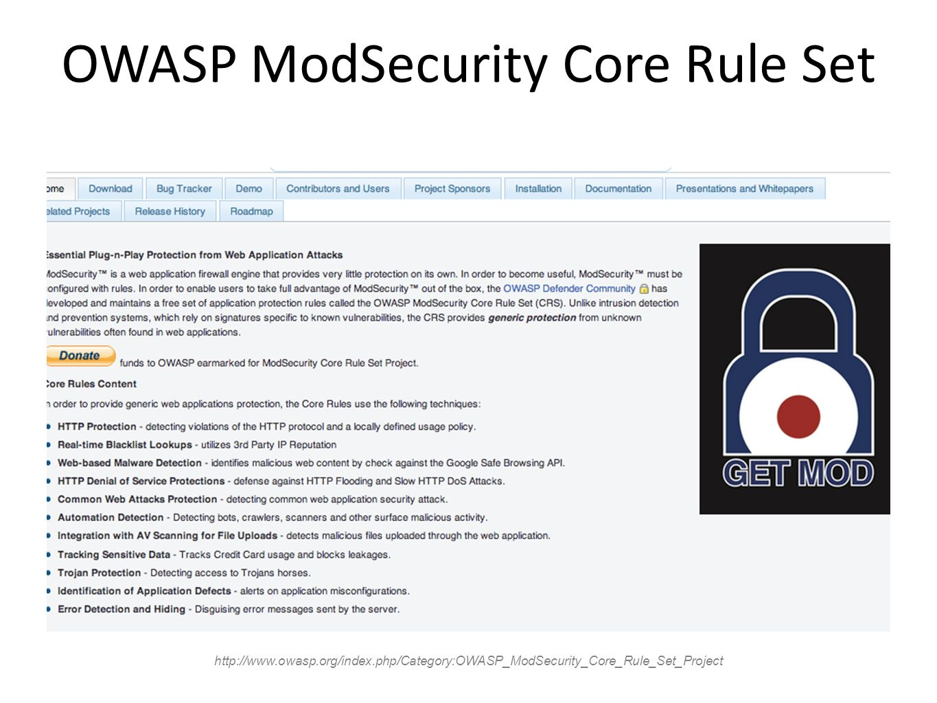OWASP ModSecurity Core Rule Set http://www.owasp.org/index.php/Category:OWASP_ModSecurity_Core_Rule_Set_Project