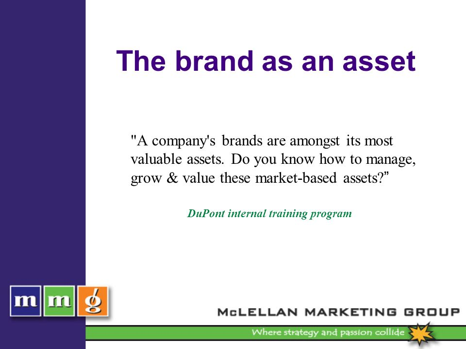 The brand as an asset A company s brands are amongst its most valuable assets.