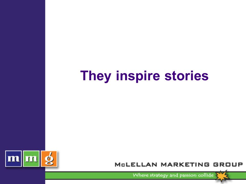 They inspire stories