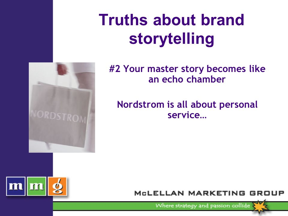 Truths about brand storytelling #2 Your master story becomes like an echo chamber Nordstrom is all about personal service…