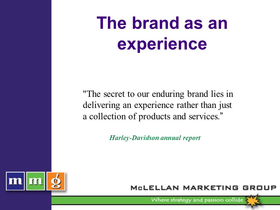 The brand as an experience The secret to our enduring brand lies in delivering an experience rather than just a collection of products and services.