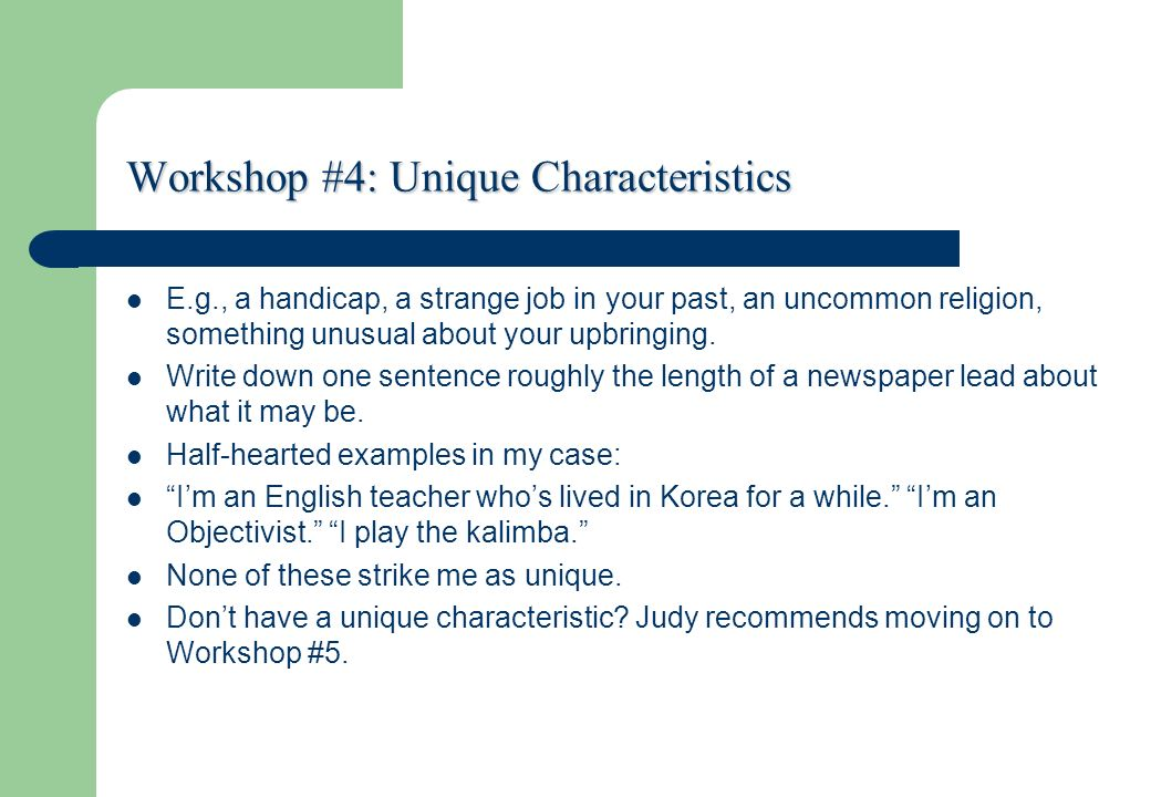 Workshop #4: Unique Characteristics E.g., a handicap, a strange job in your past, an uncommon religion, something unusual about your upbringing. Write