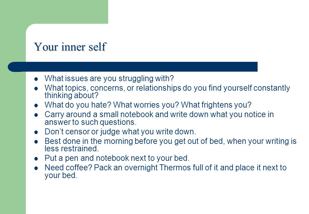 Your inner self What issues are you struggling with? What topics, concerns, or relationships do you find yourself constantly thinking about? What do y