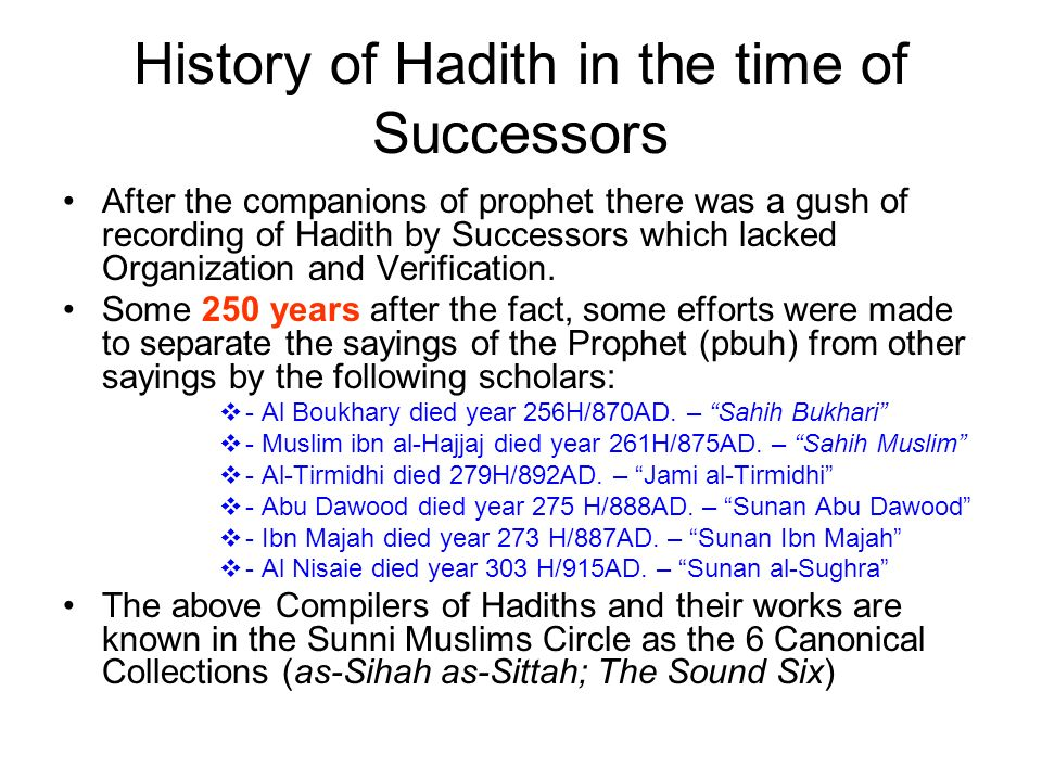 History of Hadith in the time of Successors After the companions of prophet there was a gush of recording of Hadith by Successors which lacked Organiz