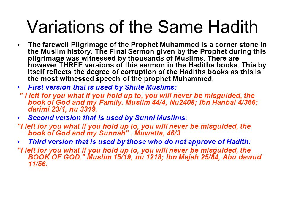 Variations of the Same Hadith The farewell Pilgrimage of the Prophet Muhammed is a corner stone in the Muslim history. The Final Sermon given by the P