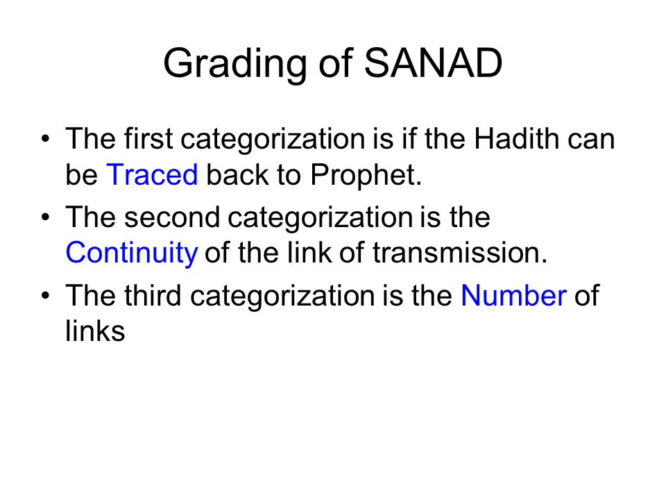 Grading of SANAD The first categorization is if the Hadith can be Traced back to Prophet. The second categorization is the Continuity of the link of t