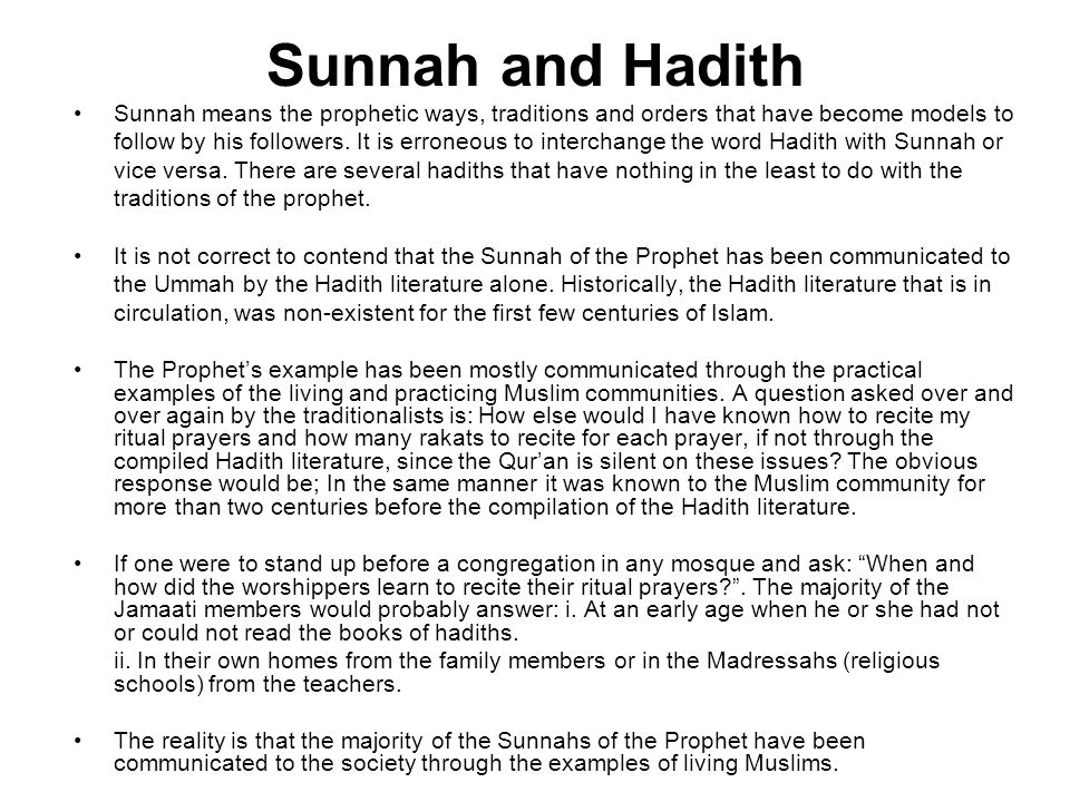 Sunnah and Hadith Sunnah means the prophetic ways, traditions and orders that have become models to follow by his followers. It is erroneous to interc