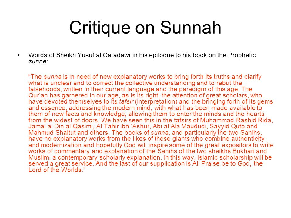 Critique on Sunnah Words of Sheikh Yusuf al Qaradawi in his epilogue to his book on the Prophetic sunna: The sunna is in need of new explanatory works