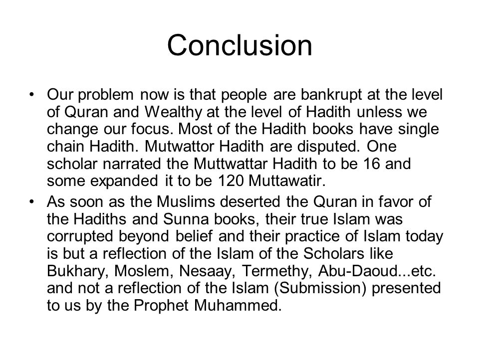 Conclusion Our problem now is that people are bankrupt at the level of Quran and Wealthy at the level of Hadith unless we change our focus. Most of th