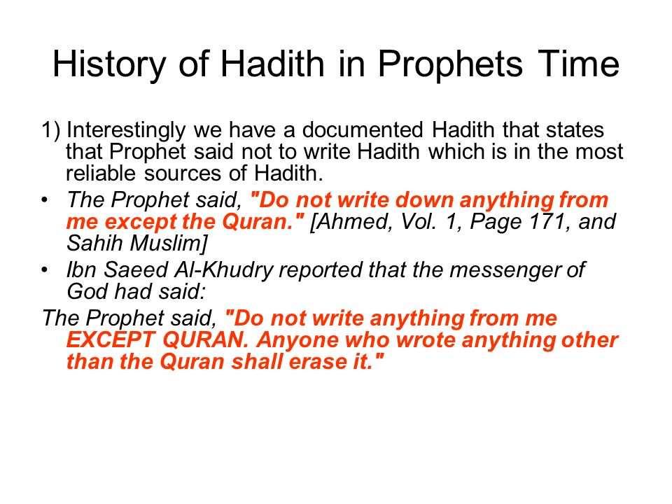 History of Hadith in Prophets Time 1) Interestingly we have a documented Hadith that states that Prophet said not to write Hadith which is in the most