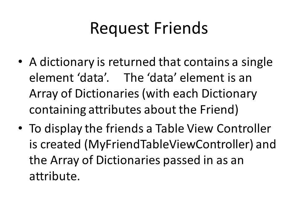 Request Friends A dictionary is returned that contains a single element data.