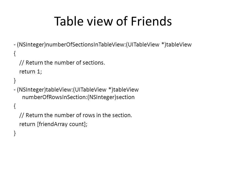 Table view of Friends - (NSInteger)numberOfSectionsInTableView:(UITableView *)tableView { // Return the number of sections.
