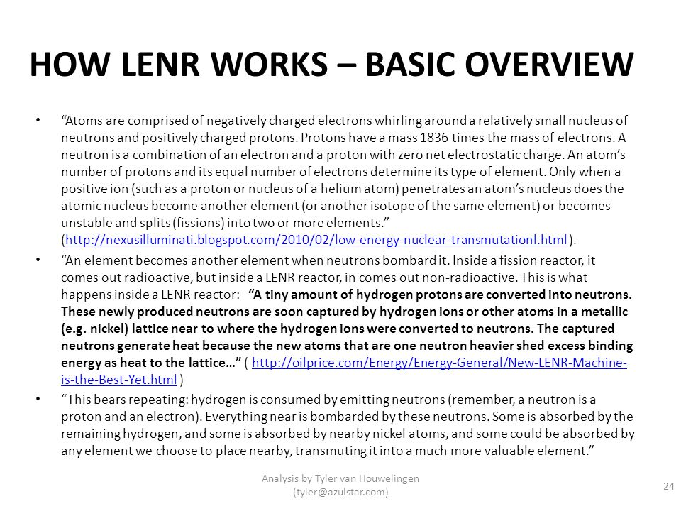 HOW LENR WORKS – BASIC OVERVIEW Atoms are comprised of negatively charged electrons whirling around a relatively small nucleus of neutrons and positiv