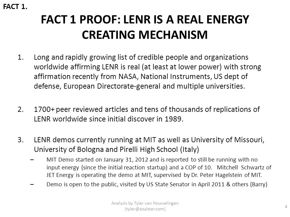 FACT 1 PROOF: LENR IS A REAL ENERGY CREATING MECHANISM 1.Long and rapidly growing list of credible people and organizations worldwide affirming LENR i