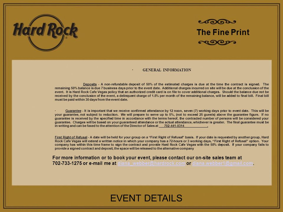 The Fine Print EVENT DETAILS · GENERAL INFORMATION Deposits - A non-refundable deposit of 50% of the estimated charges is due at the time the contract is signed.