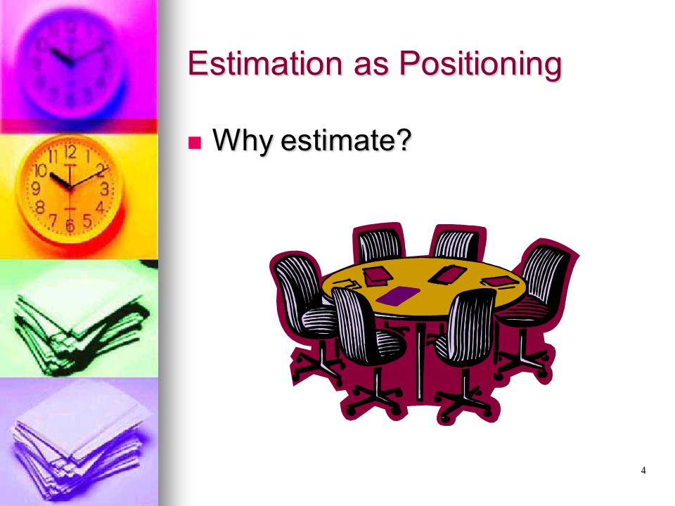 4 Estimation as Positioning Why estimate Why estimate