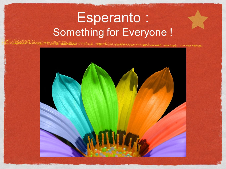 Esperanto : Something for Everyone !