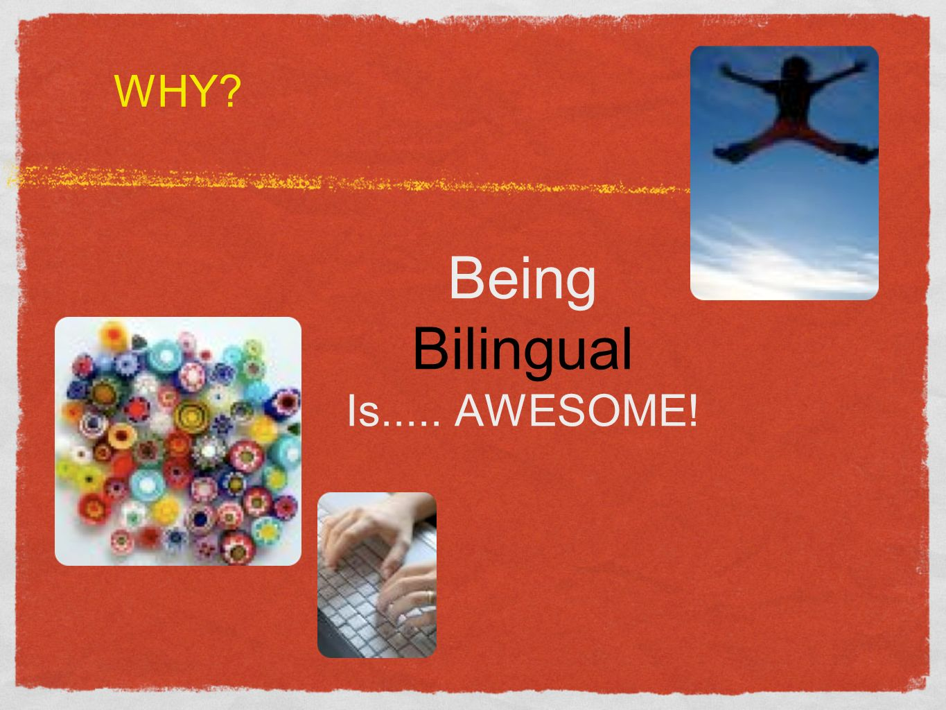 Being Bilingual Is..... AWESOME! WHY