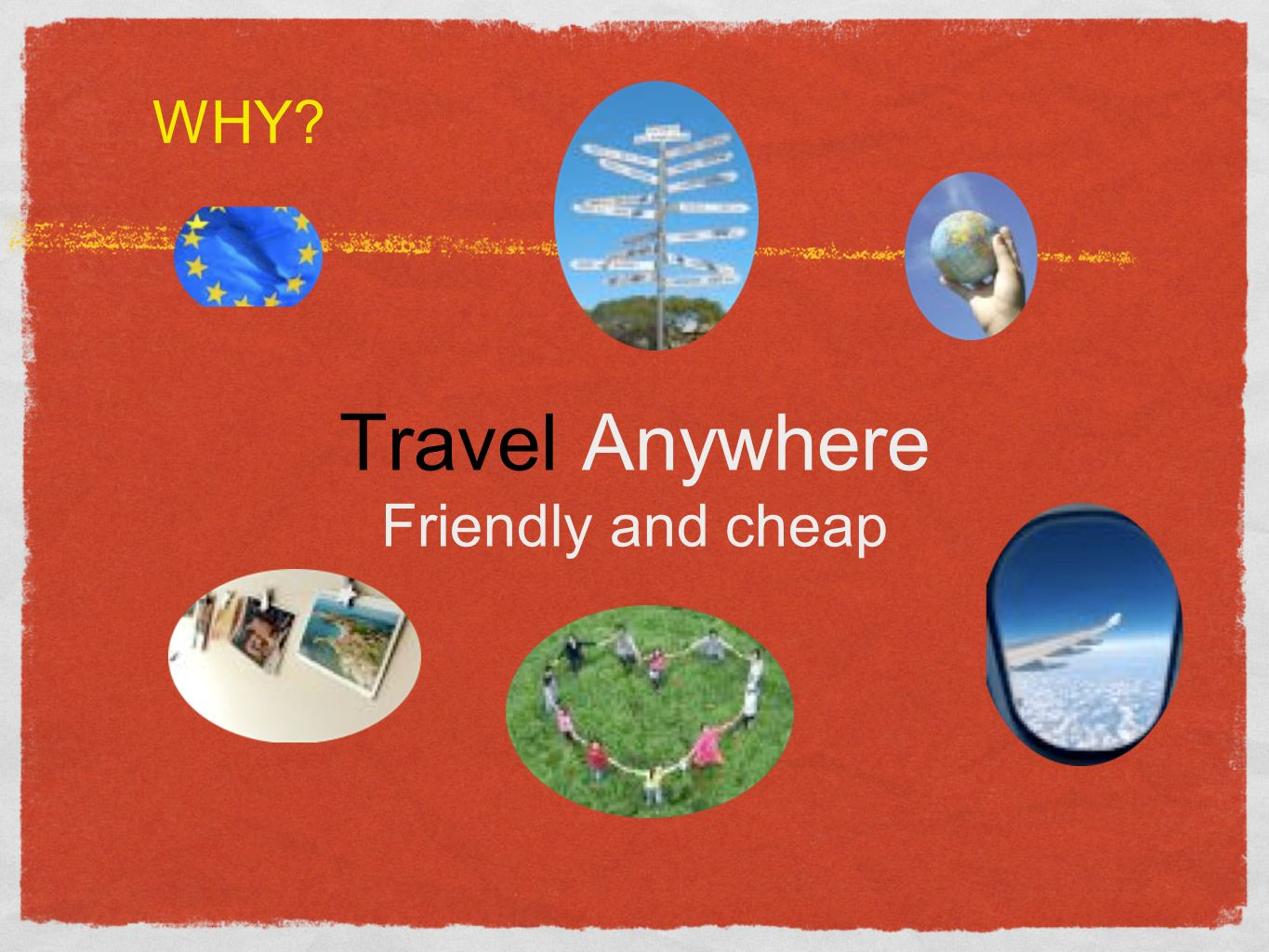 Travel Anywhere Friendly and cheap WHY