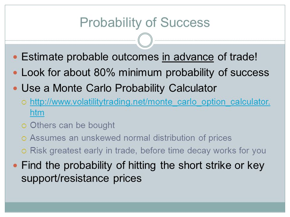 Probability of Success Estimate probable outcomes in advance of trade.
