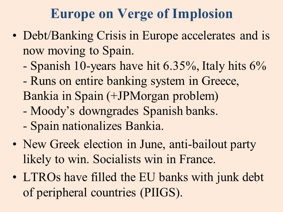 Europe on Verge of Implosion Debt/Banking Crisis in Europe accelerates and is now moving to Spain. - Spanish 10-years have hit 6.35%, Italy hits 6% -