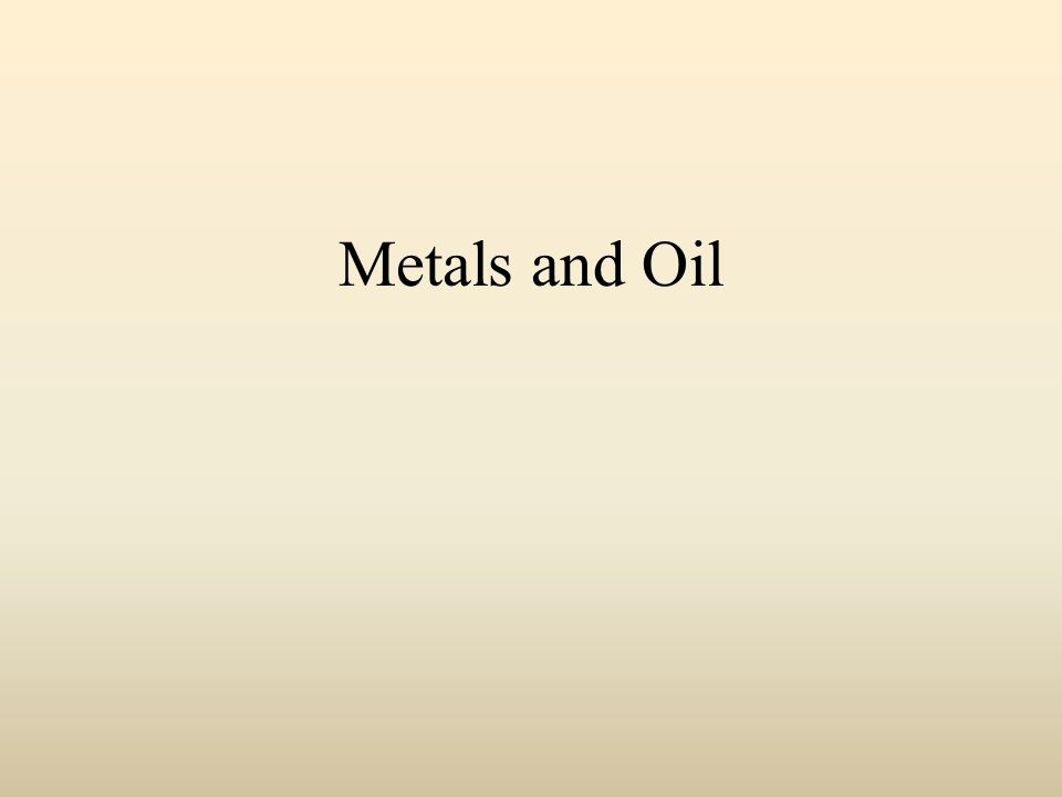 Metals and Oil