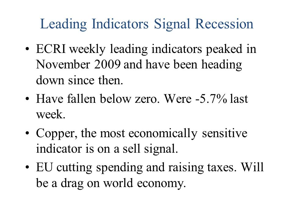 Leading Indicators Signal Recession ECRI weekly leading indicators peaked in November 2009 and have been heading down since then.