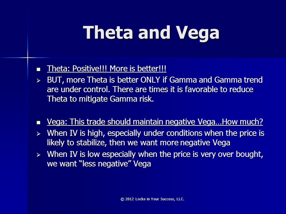 Theta and Vega Theta: Positive!!! More is better!!! Theta: Positive!!! More is better!!! BUT, more Theta is better ONLY if Gamma and Gamma trend are u