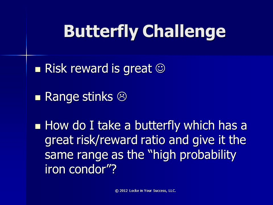 Butterfly Challenge Risk reward is great Risk reward is great Range stinks Range stinks How do I take a butterfly which has a great risk/reward ratio