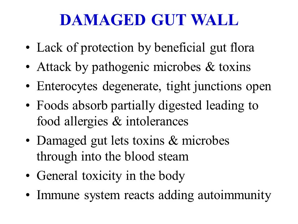 DAMAGED GUT WALL Lack of protection by beneficial gut flora Attack by pathogenic microbes & toxins Enterocytes degenerate, tight junctions open Foods