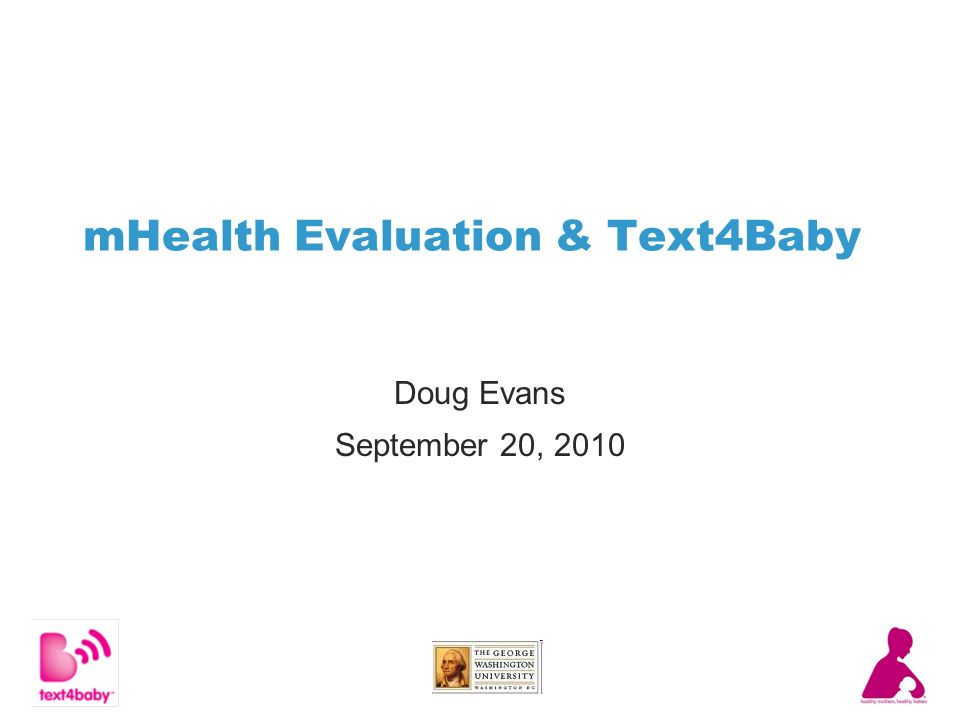 mHealth Evaluation & Text4Baby Doug Evans September 20, 2010