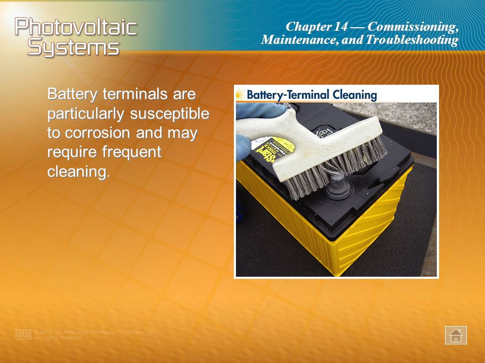 Chapter 14 Commissioning, Maintenance, and Troubleshooting Battery enclosures should be inspected for strength, cleanliness, and adequate ventilation.