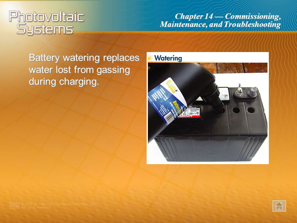 Chapter 14 Commissioning, Maintenance, and Troubleshooting Battery maintenance includes checking for an adequate level of electrolyte.