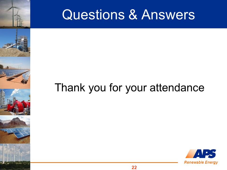 Renewable Energy 22 Thank you for your attendance Questions & Answers