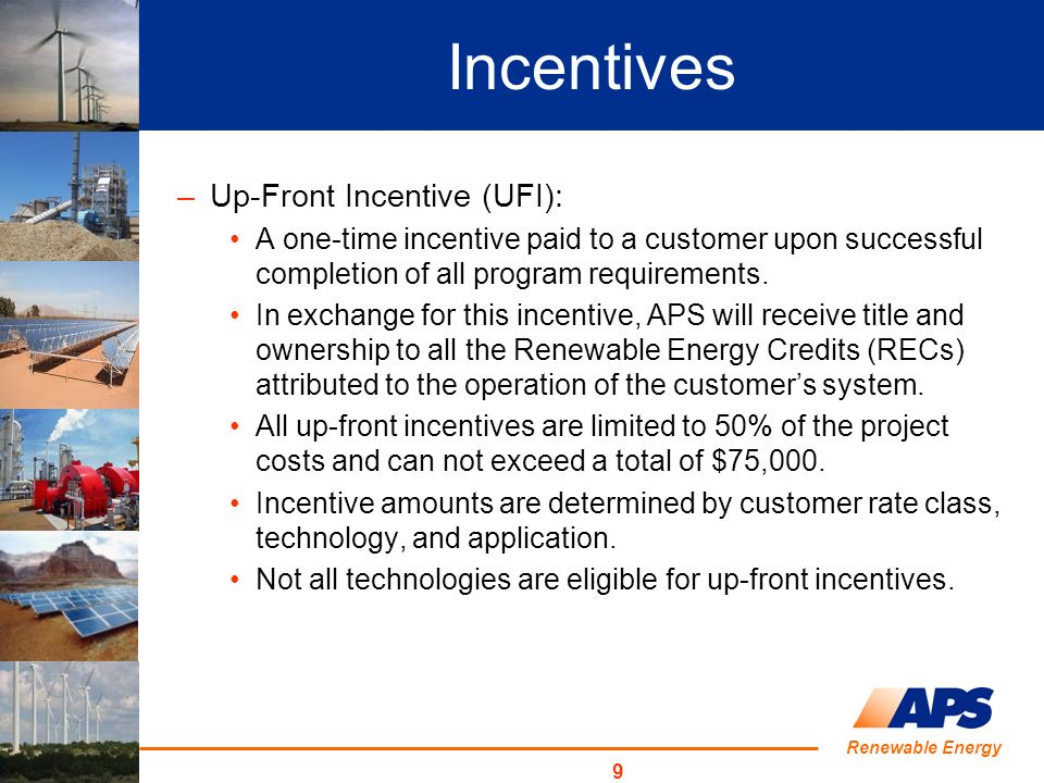 Renewable Energy 9 Incentives –Up-Front Incentive (UFI): A one-time incentive paid to a customer upon successful completion of all program requirements.